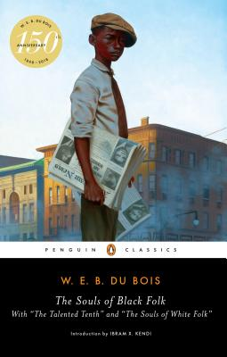 The Souls of Black Folk: With the Talented Tenth and the Souls of White Folk by W. E. B. Du Bois