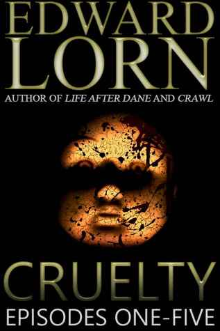 Cruelty: Episodes One-Five by Edward Lorn