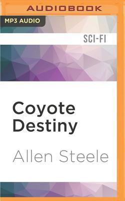 Coyote Destiny: A Novel of Interstellar Civilization by Allen Steele