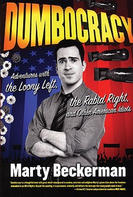 Dumbocracy: Adventures with the Loony Left, the Rabid Right, and Other American Idiots by Marty Beckerman