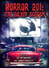 Horror 201: The Silver Scream by Joe Mynhardt, Emma Audsley