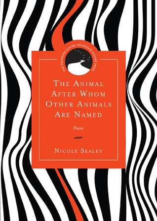 The Animal After Whom Other Animals Are Named: Poems by Nicole Sealey