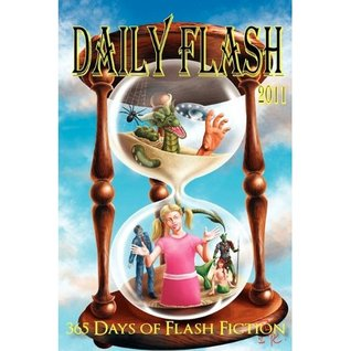 Daily Flash 2011: 365 Days of Flash Fiction by Matt Carter, Jessy Marie Roberts, Chad Case, Indy McDaniel, Iain Pattison, Lily Mulholland, Fiona J.R. Titchenell, Carrie Clevenger, Michelle Dennis Evans, Miguel Lopez de Leon