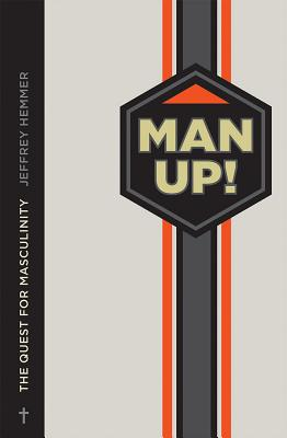 Man Up!: The Quest for Masculinity by Jeffrey Hemmer