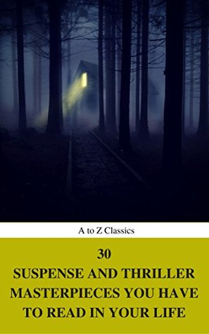 30 Suspense and Thriller Masterpieces you have to read in your life by Grant Allen, Arthur Griffiths, Louis Joseph Vance, Edgar Rice Burroughs, William Le Queux, Frederic Arnold Kummer, Marcel Allain, William Andrew Johnston, Erskine Childers, Allen Upward, Thomas Hardy, Mary Roberts Rinehart, Anthony Hope, John Buchan, Fred Merrick White, G.K. Chesterton, E. Phillips Oppenheim, Frank Norris, Edgar Wallace, H. Rider Haggard, Wilkie Collins