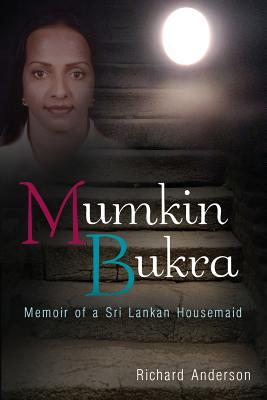 Mumkin Bukra: Memoir of a Sri Lankan Housemaid by Richard Anderson