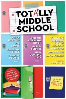 Totally Middle School: Tales of Friends, Family, and Fitting in by Jordan Paterson, Lois Lowry, Ann Dobbin, Karen Cushman, Gary D. Schmidt, Gregory Maguire, Joyce Sidman, Mary Downing Hahn, David Wiesner, Hena Khan, Betsy Groban, Katherine Paterson, Linda Sue Park, Margarita Engle