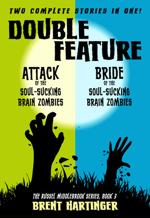 Double Feature: Attack of the Soul-Sucking Brain Zombies/Bride of the Soul-Sucking Brain Zombies by Brent Hartinger