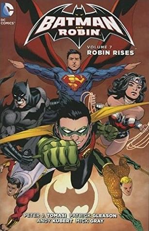 Batman and Robin, Volume 7: Robin Rises by Mick Grey, Patrick Gleason, Andy Kubert, Peter J. Tomasi