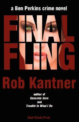 Final Fling: A Ben Perkins Crime Novel by Rob Kantner