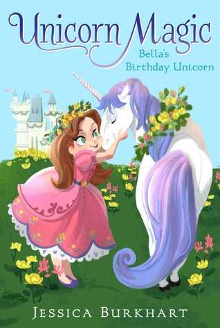 Bella's Birthday Unicorn by Jessica Burkhart, Victoria Ying