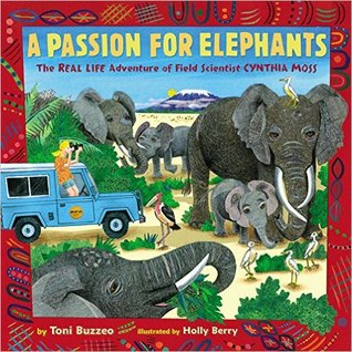 A Passion for Elephants: The Real Life Adventure of Field Scientist Cynthia Moss by Holly Berry, Toni Buzzeo
