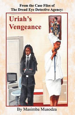 Case Files of the Dread Eyes Detective Agency -Uriah's Vengeance by Masimba Musodza