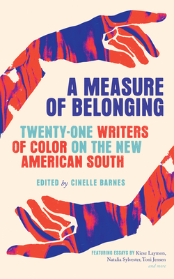 A Measure of Belonging: Writers of Color on the New American South by Cinelle Barnes