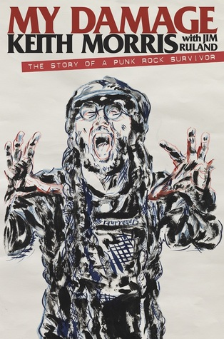 My Damage: The Story of a Punk Rock Survivor by Keith Morris, Jim Ruland