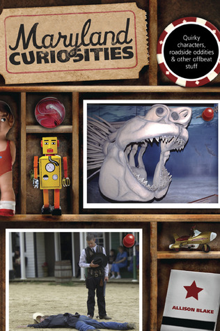 Maryland Curiosities: Quirky Characters, Roadside Oddities & Other Offbeat Stuff by Allison Blake