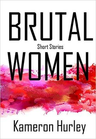 Brutal Women: The Short Stuff by Kameron Hurley