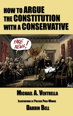 How to Argue the Constitution with a Conservative by Michael A. Ventrella