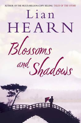 Blossoms and Shadows. by Lian Hearn by Lian Hearn