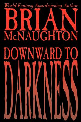 Downward to Darkness by Brian McNaughton