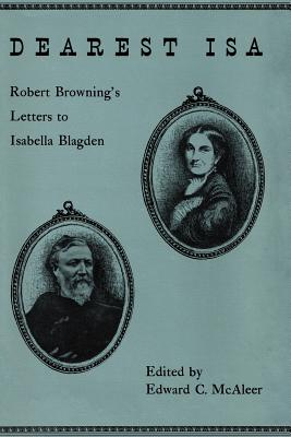 Dearest ISA: Robert Browning's Letters to Isabella Blagden by Robert Browning