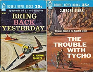 Bring Back Yesterday/The Trouble with Tycho by A. Bertram Chandler, Clifford D. Simak