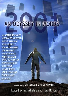 2001: An Odyssey In Words: Honouring the Centenary of Sir Arthur C. Clarke's Birth by China Miéville, Alastair Reynolds, Neil Gaiman