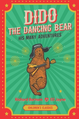 Dido, the Dancing Bear: His Many Adventures by Richard Barnum