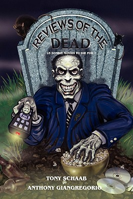Reviews of the Dead: 25 Zombie Movies to Die for by Anthony Giangregorio, Tony Schaab