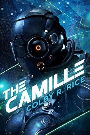 The Camille: A Cyberpunk, Femmepunk Technothriller by Colby R. Rice