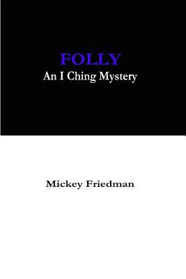 Folly: An I Ching Mystery by Mickey Friedman