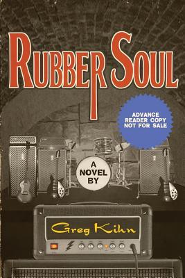 Rubber Soul (Advance Reader Copy) by Greg Kihn