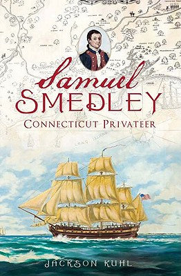 Samuel Smedley, Connecticut Privateer by Jackson Kuhl