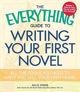 The Everything Guide to Writing Your First Novel: All the tools you need to write and sell your first novel by Hallie Ephron