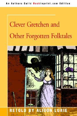 Clever Gretchen and Other Forgotten Folktales by Alison Lurie