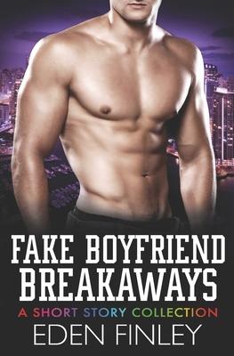 Fake Boyfriend Breakaways: A Short Story Collection by Eden Finley