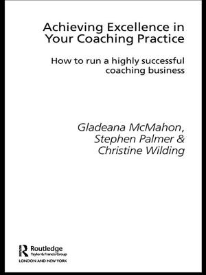 Achieving Excellence in Your Coaching Practice: How to Run a Highly Successful Coaching Business by Gladeana McMahon, Christine Wilding, Stephen Palmer