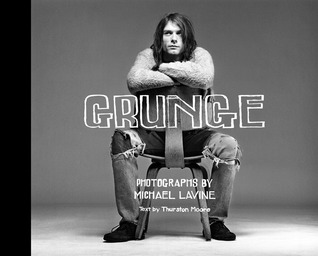 Grunge by Michael Lavine, Thurston Moore