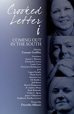 Crooked Letter i: Coming Out in the South by Thom Koch, Merril Mushroom, B. Andrew Plant, Beth Richards, Connie Griffin, Jeff Mann, Dorothy Allison, Elizabeth Craven, Christina Holzhauser, Logan Knight