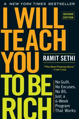 I Will Teach You to Be Rich, Second Edition: No Guilt. No Excuses. No Bs. Just a 6-Week Program That Works by Ramit Sethi