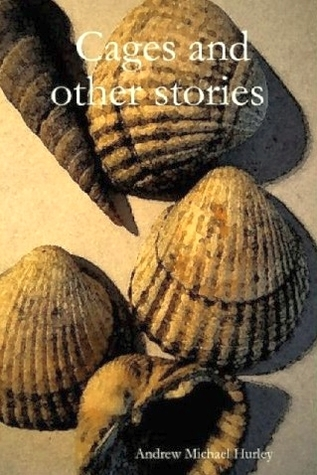 Cages and other stories by Andrew Michael Hurley