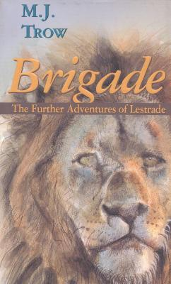 Brigade: Further Adventures of Lestrade by M.J. Trow