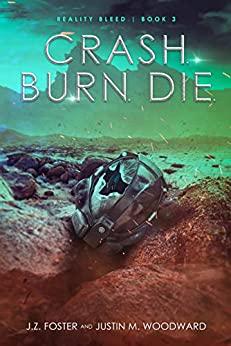 Crash. Burn. Die. by J.Z. Foster, Justin M. Woodward