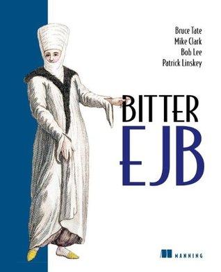 Bitter EJB by Bruce A. Tate, Patrick Linskey, Mike Clark, Bob Lee