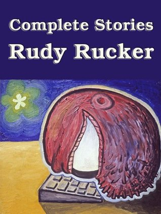 Complete Stories by Rudy Rucker