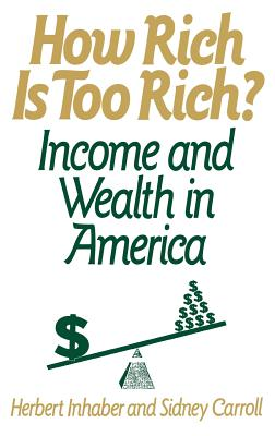 How Rich Is Too Rich?: Income and Wealth in America by Herbert Inhaber, Sidney Carroll