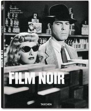 Film Noir by Paul Duncan, Alain Silver, James Ursini