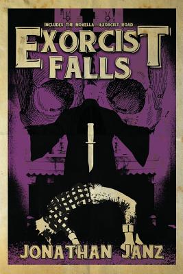 Exorcist Falls: Includes the novella Exorcist Road by Jonathan Janz