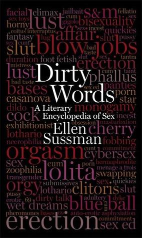 Dirty Words: A Literary Encyclopedia of Sex by Abiola Abrams, Steve Almond, Ellen Sussman
