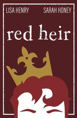 Red Heir by Lisa Henry, Sarah Honey